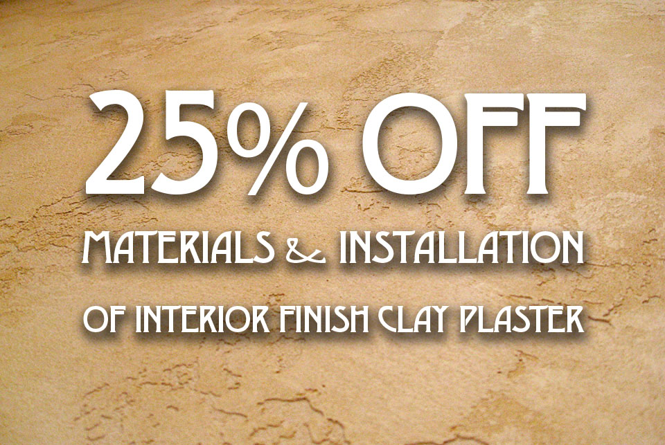 25% off materials and installation of interior finish clay plaster!